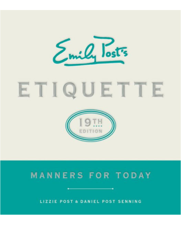 Emily Post's Etiquette, 19th Edition: Manners for Today by Lizzie Post and Daniel Post Senning
