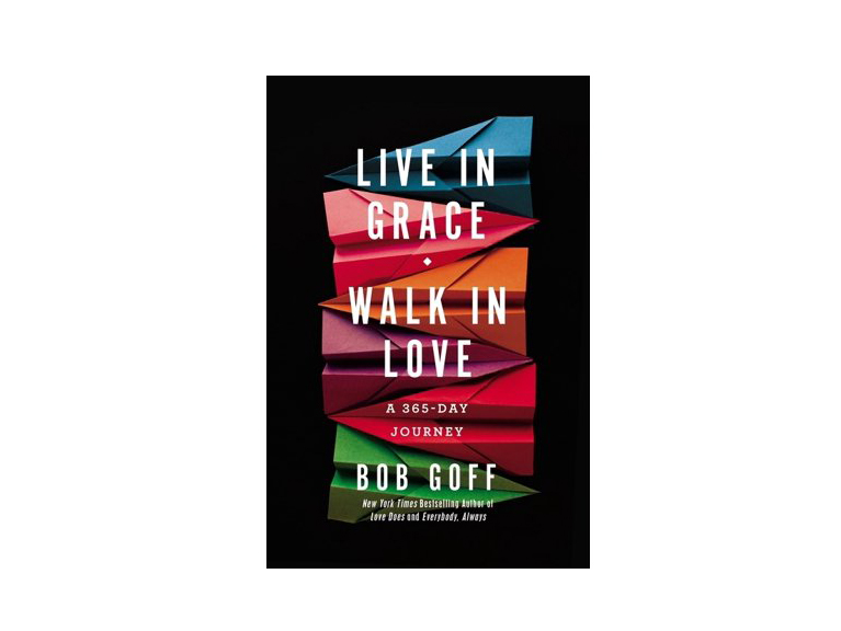 Live in Grace, Walk in Love: A 365-Day Journey by Bob Goff