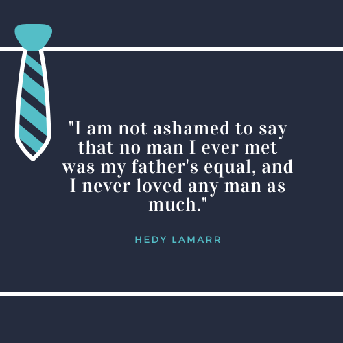 Father's Day Quotes about Dad Hedy Lemarr
