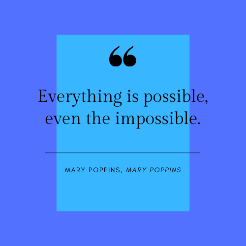 Mary Poppins Everything is Possible Quote