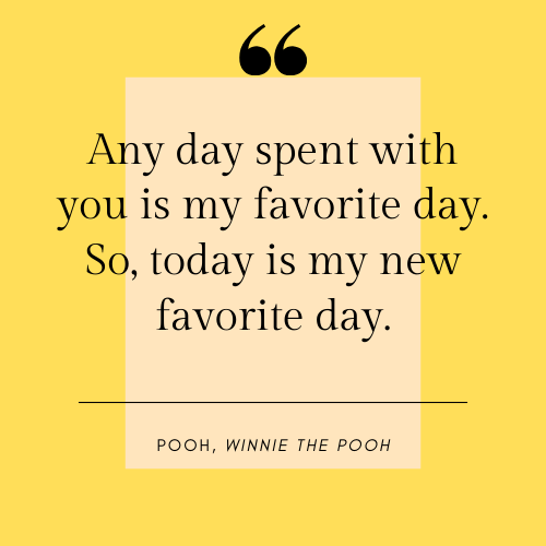 Winne the Pooh Favorite Day Quote