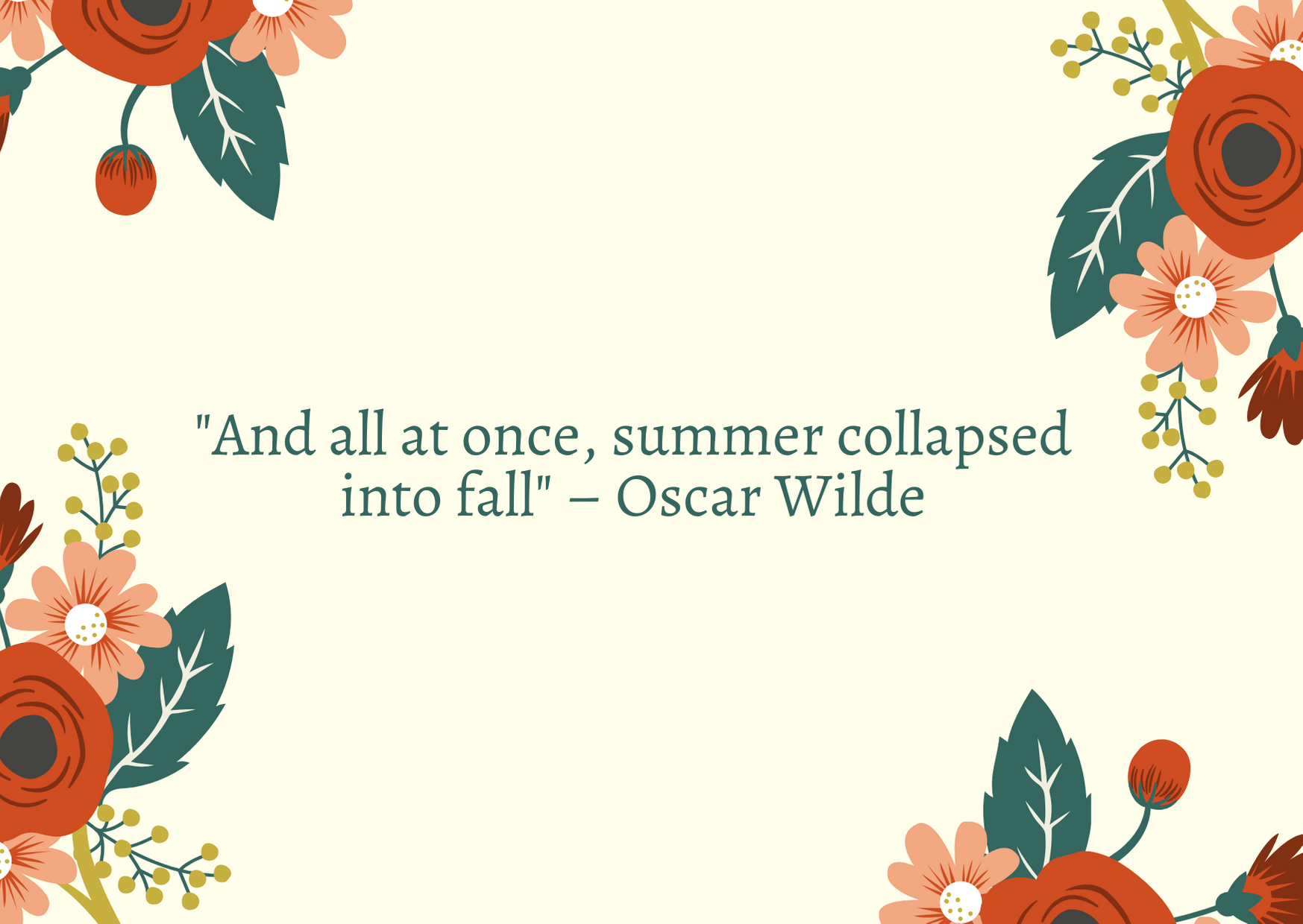 """And all at once, summer collapsed into fall"" – Oscar Wilde"