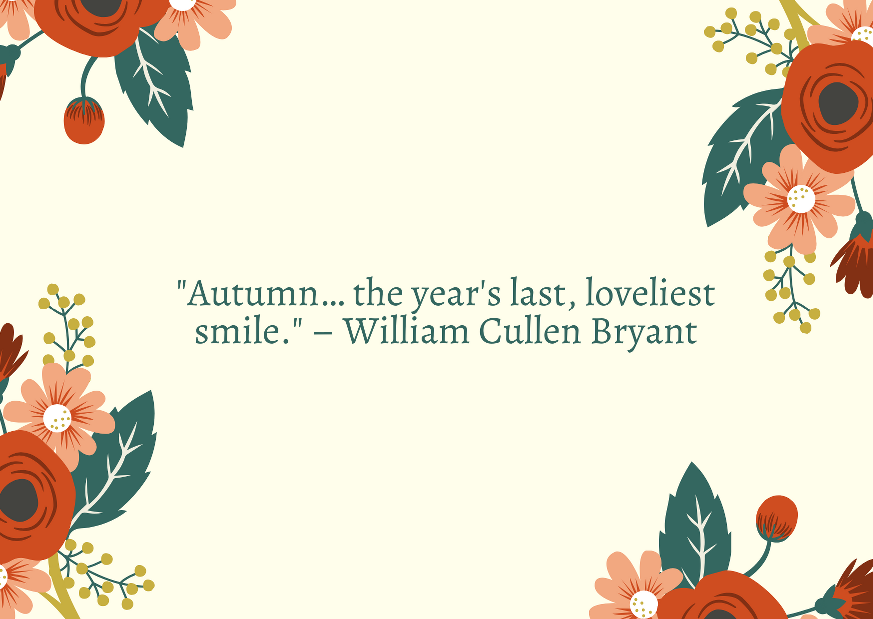 """Autumn… the year's last, loveliest smile."" – William Cullen Bryant"