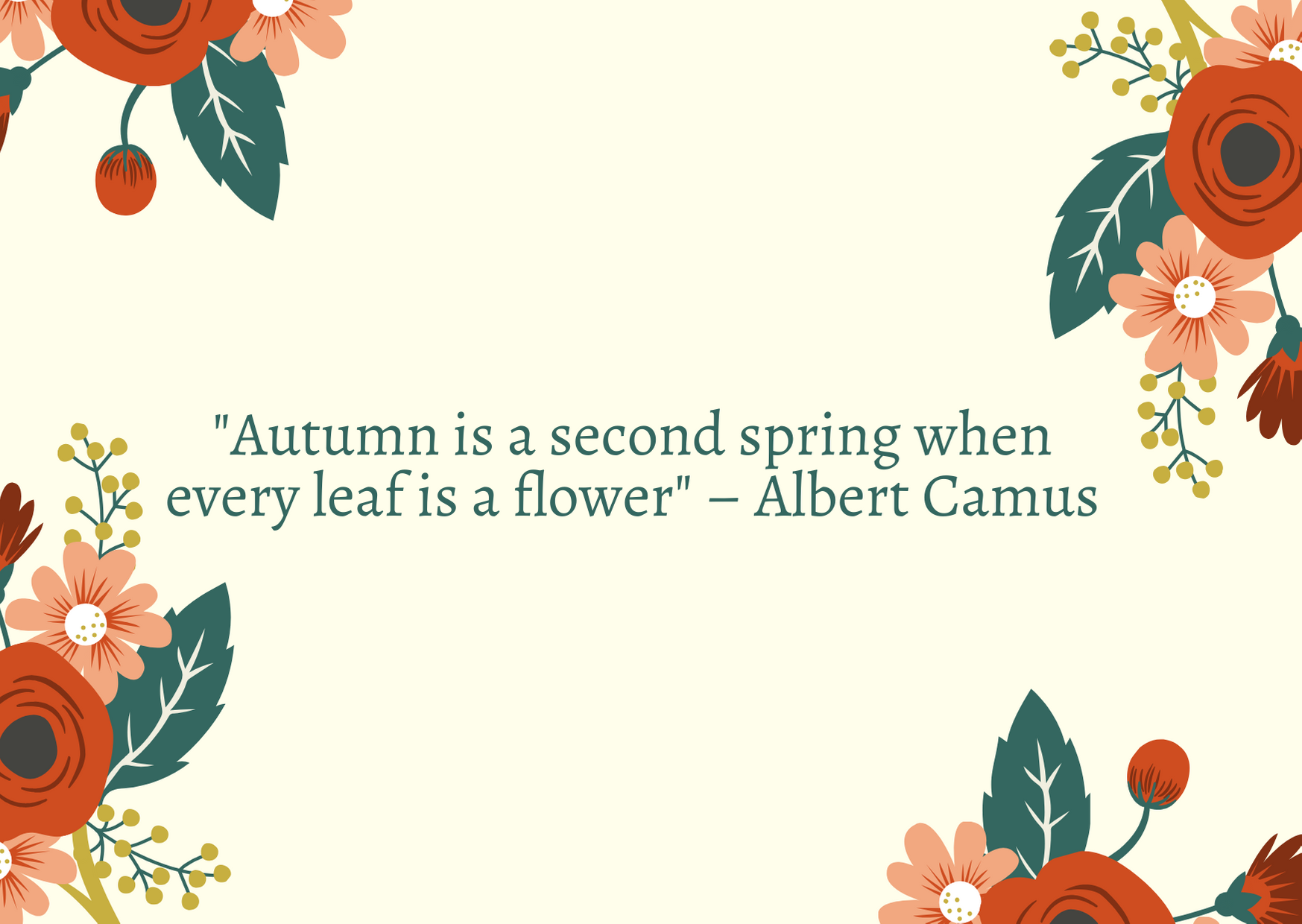 """Autumn is a second spring when every leaf is a flower"" – Albert Camus"
