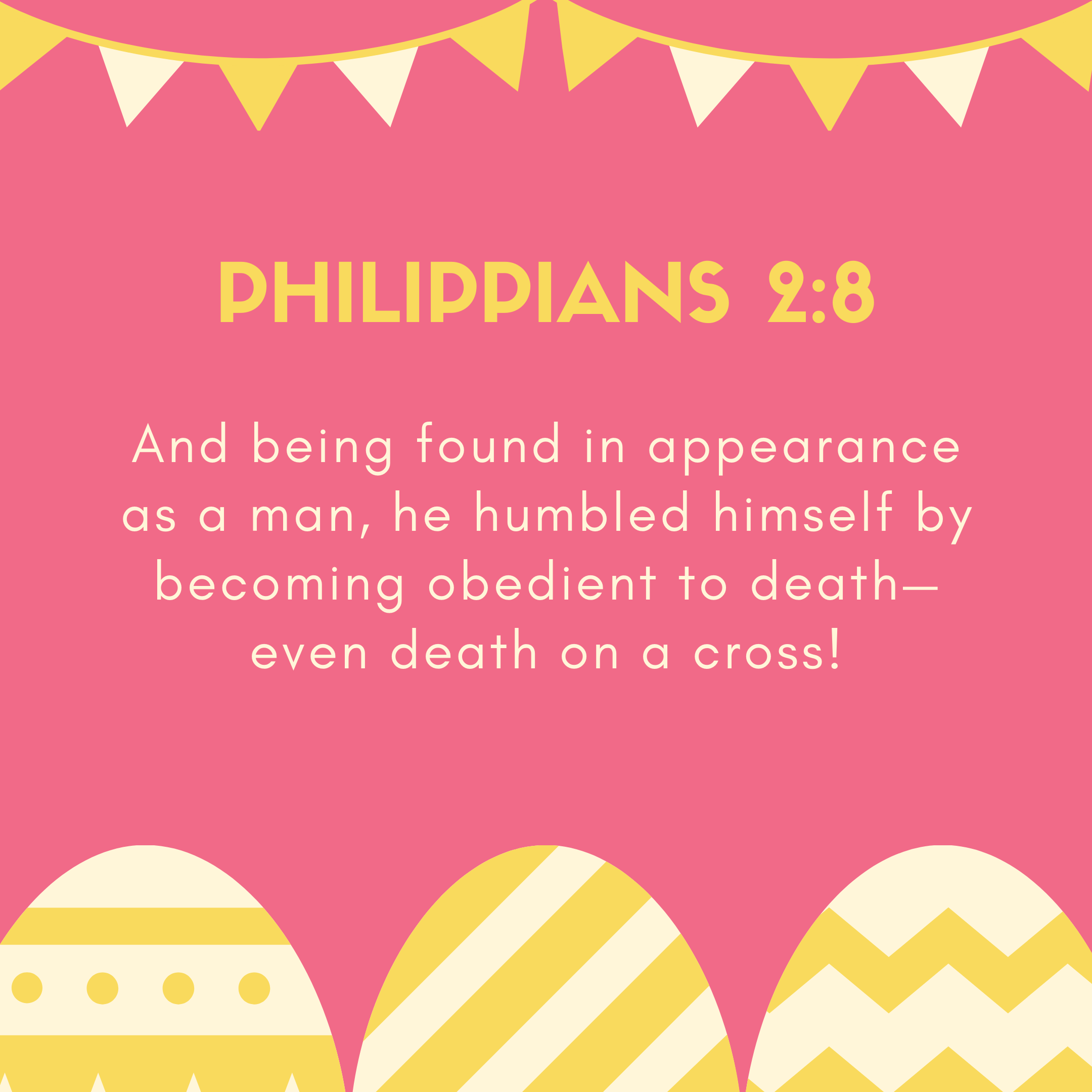 Philippians 2:8 And being found in appearance as a man, he humbled himself by becoming obedient to death— even death on a cross!