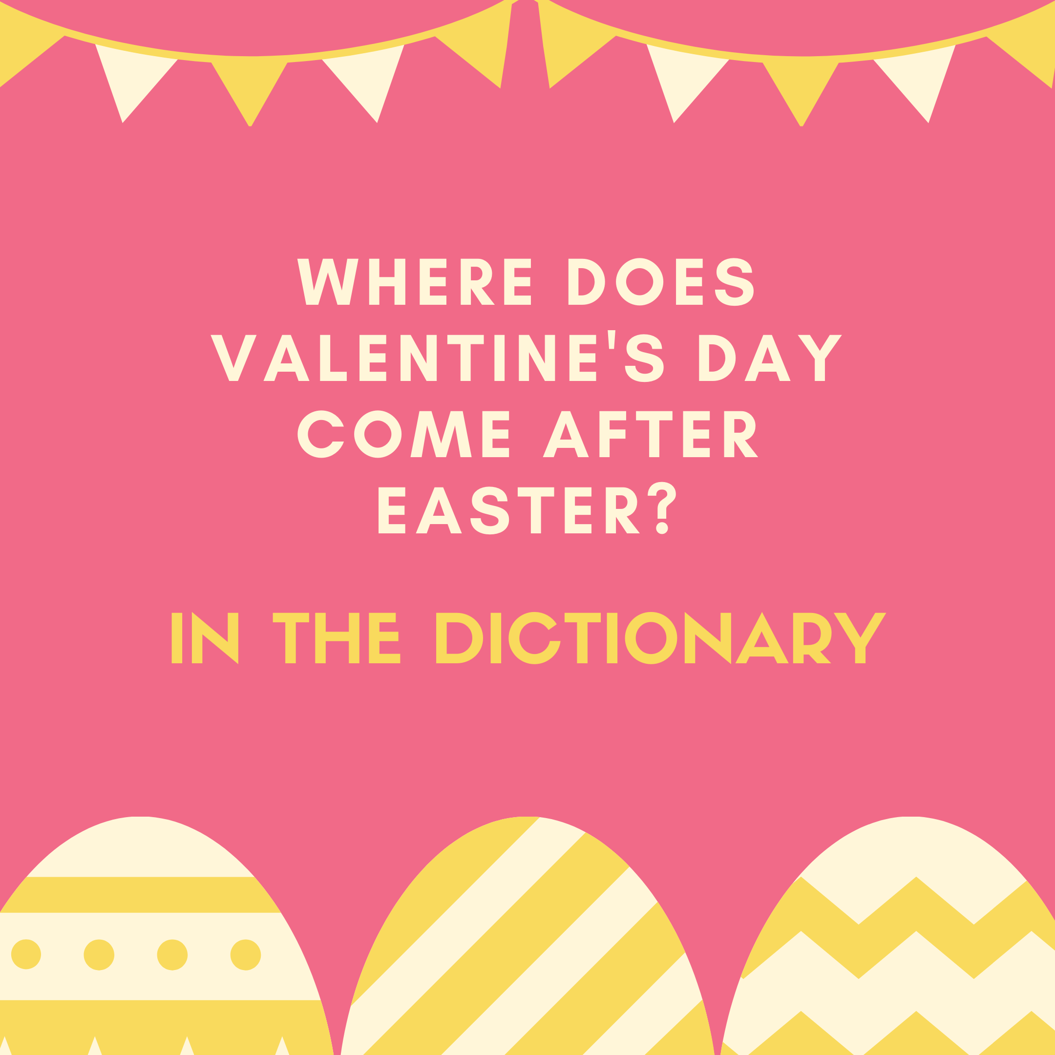 Where does Valentine's Day come after Easter? In the dictionary