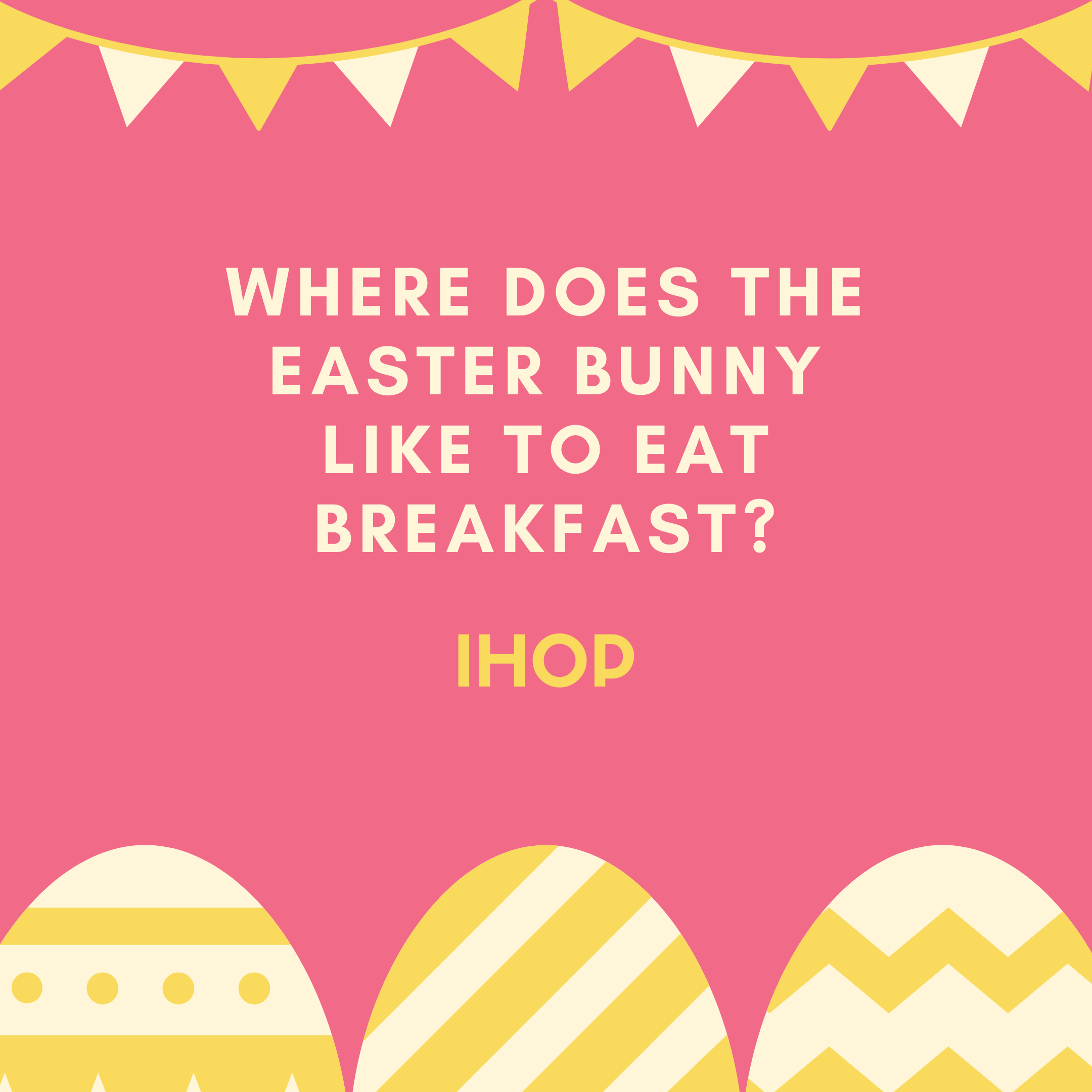 Where does the Easter Bunny like to eat breakfast? IHOP