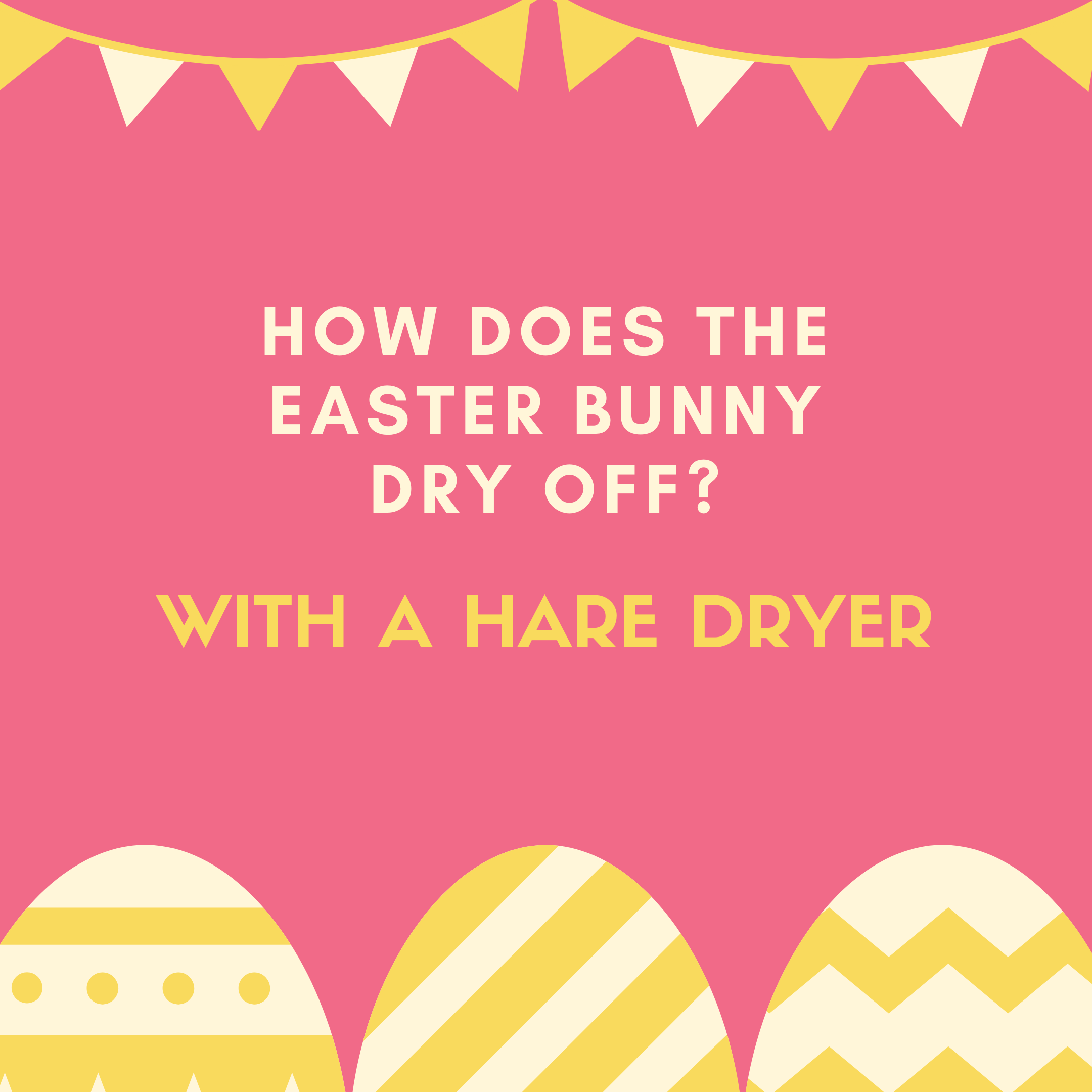 How does the Easter Bunny dry off? With a hare dryer