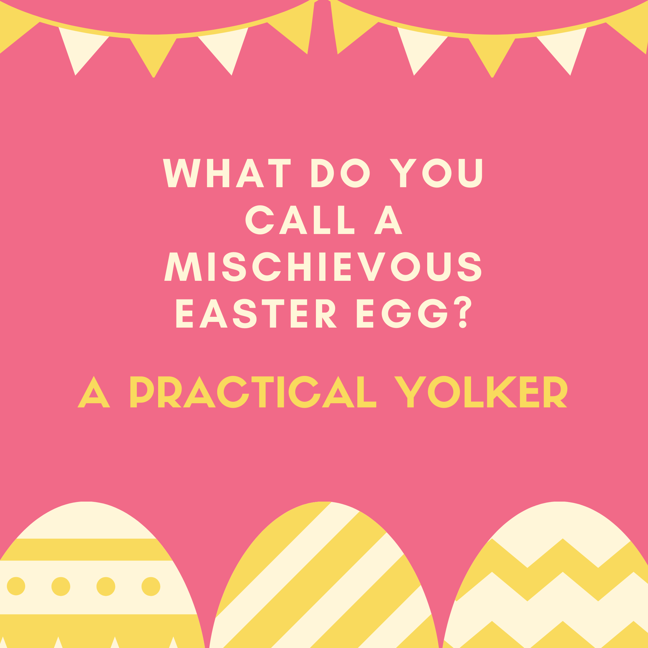 What do you call a mischievous Easter egg? A practical yolker