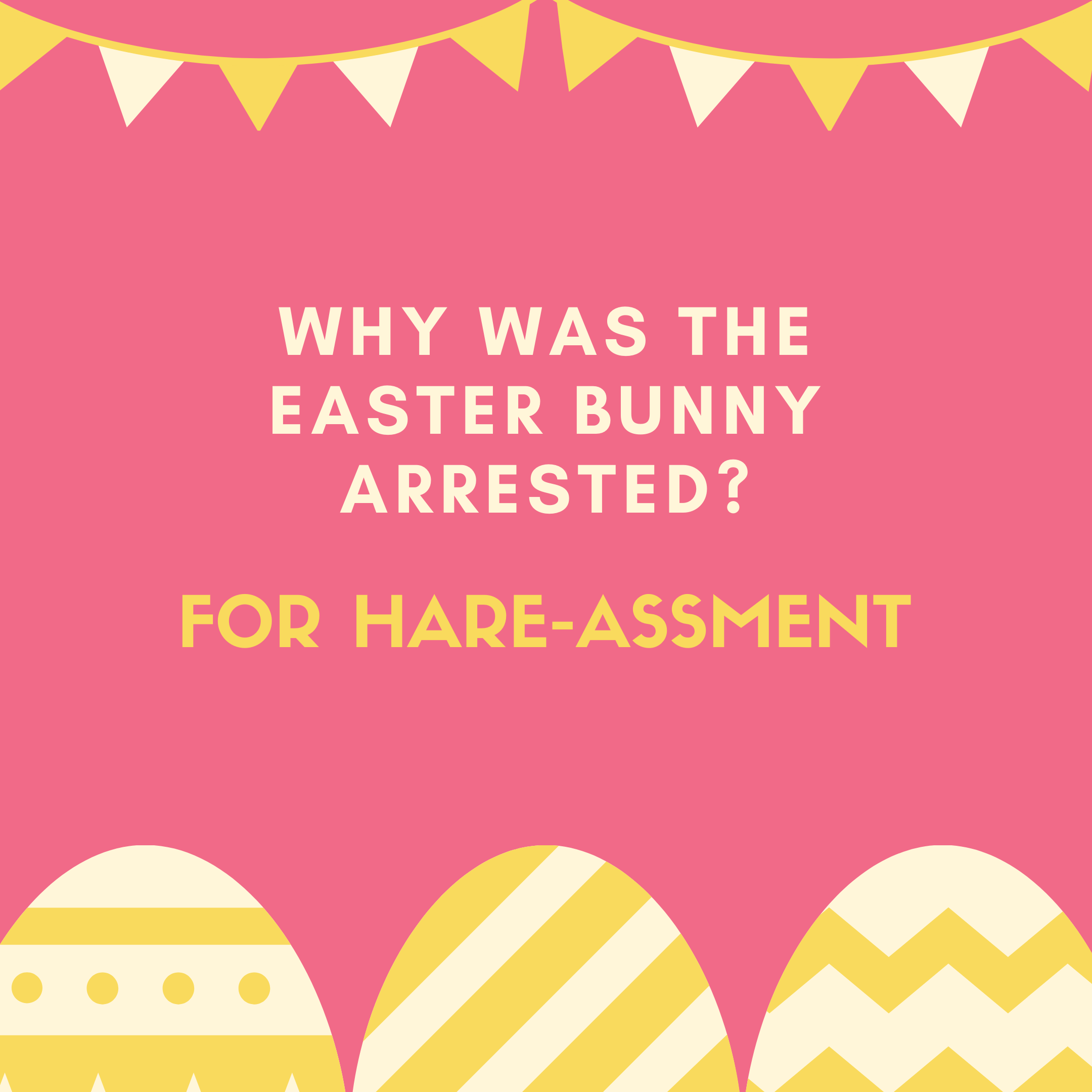 Why was the Easter Bunny arrested? For hare-assment