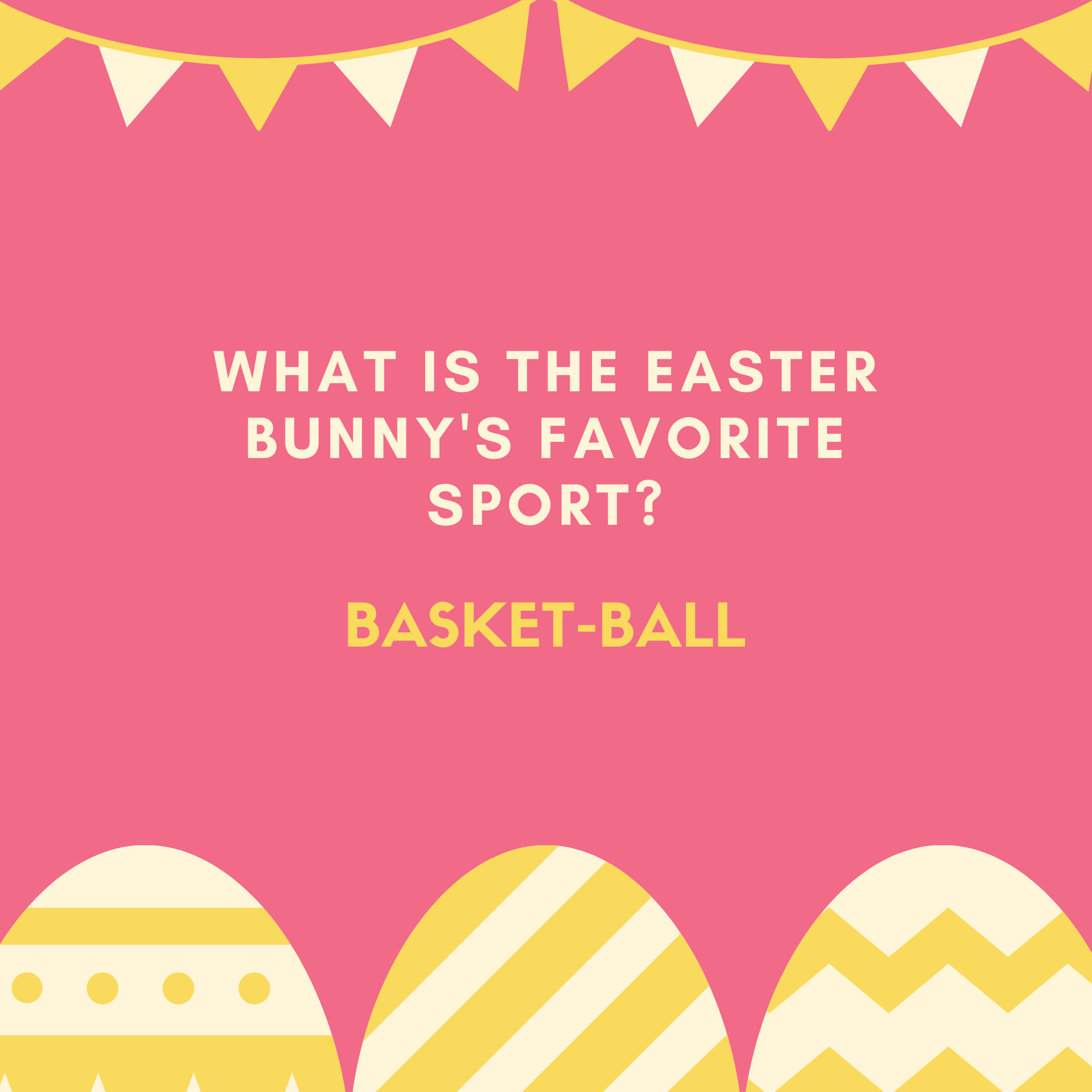 What is the Easter Bunny's favorite sport? Basket-ball