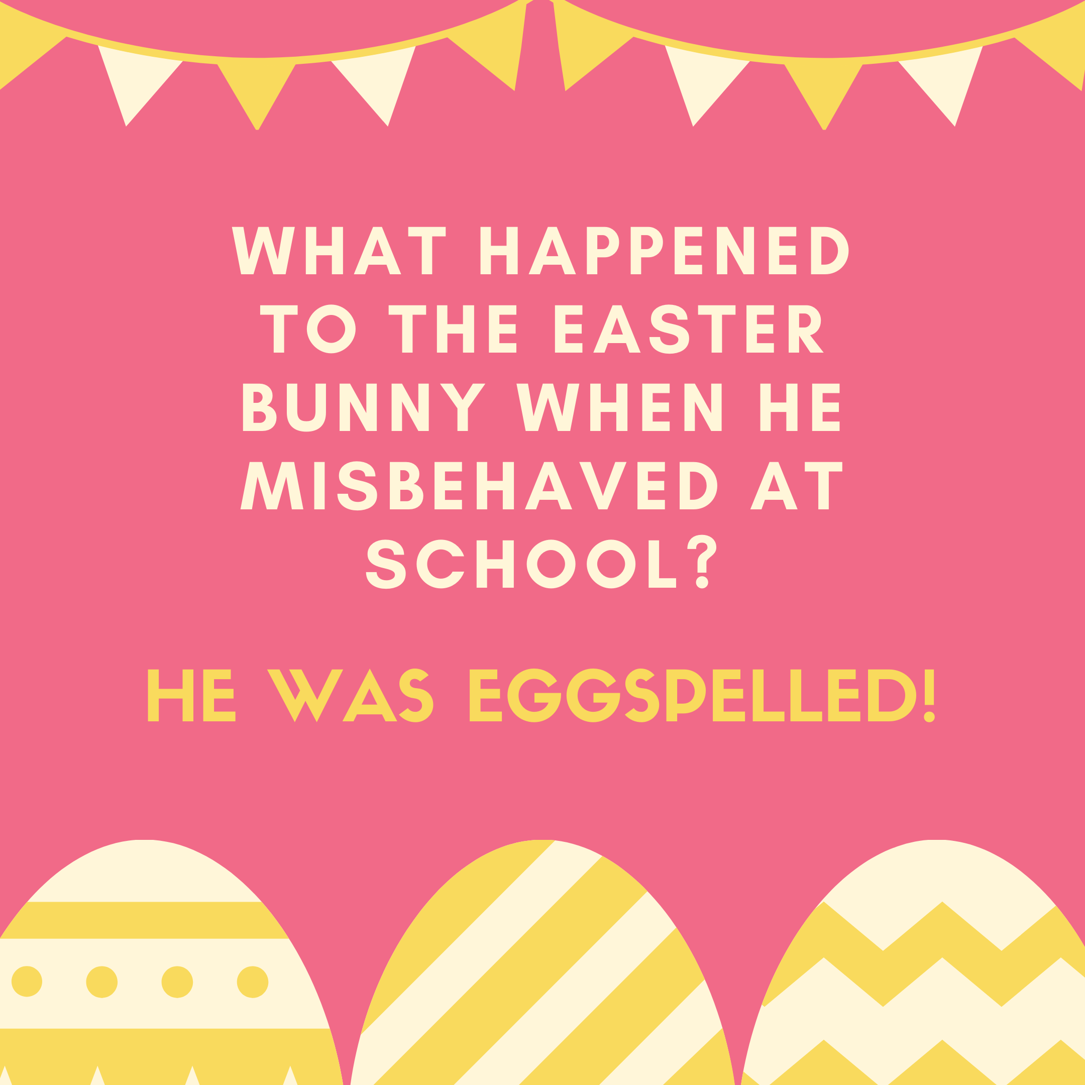 What happened to the Easter Bunny when he misbehaved at school? He was eggspelled!