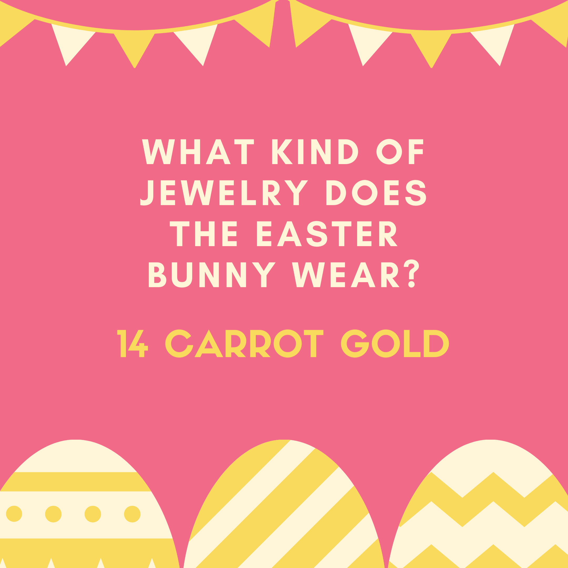 What kind of jewelry does the Easter Bunny wear? 14 Carrot Gold