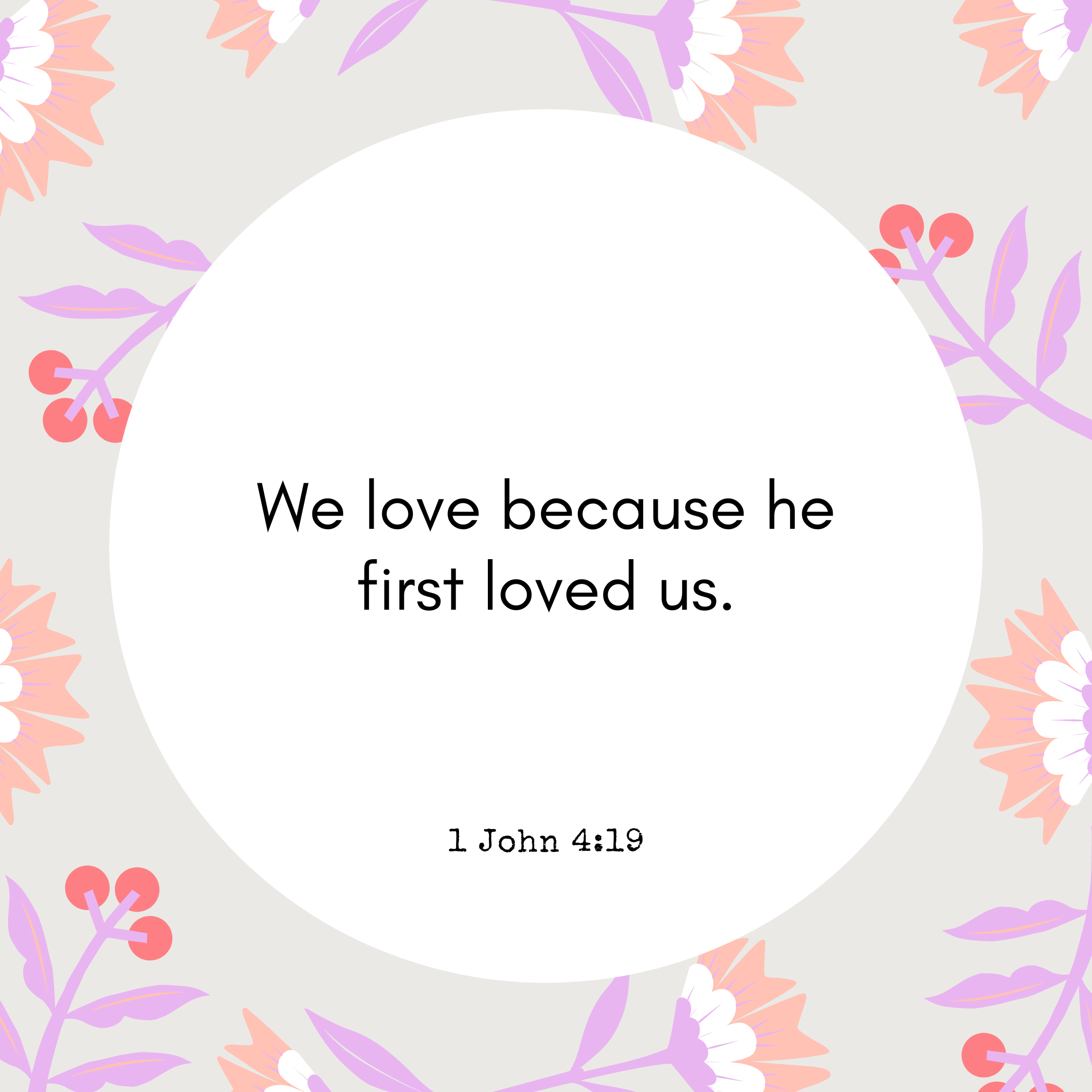 1 John 4:19 We love because he first loved us.