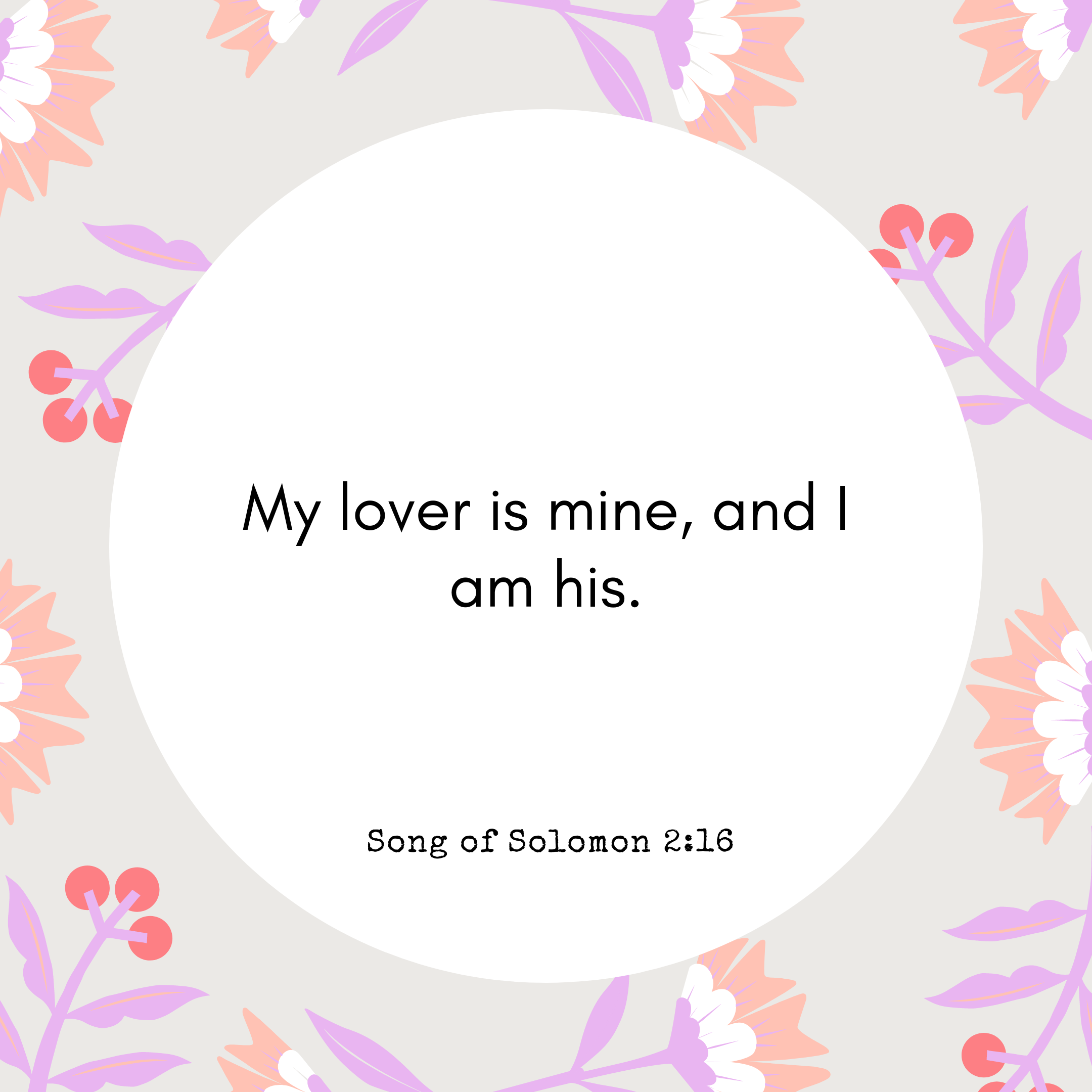 Song of Solomon 2:16 My lover is mine, and I am his.