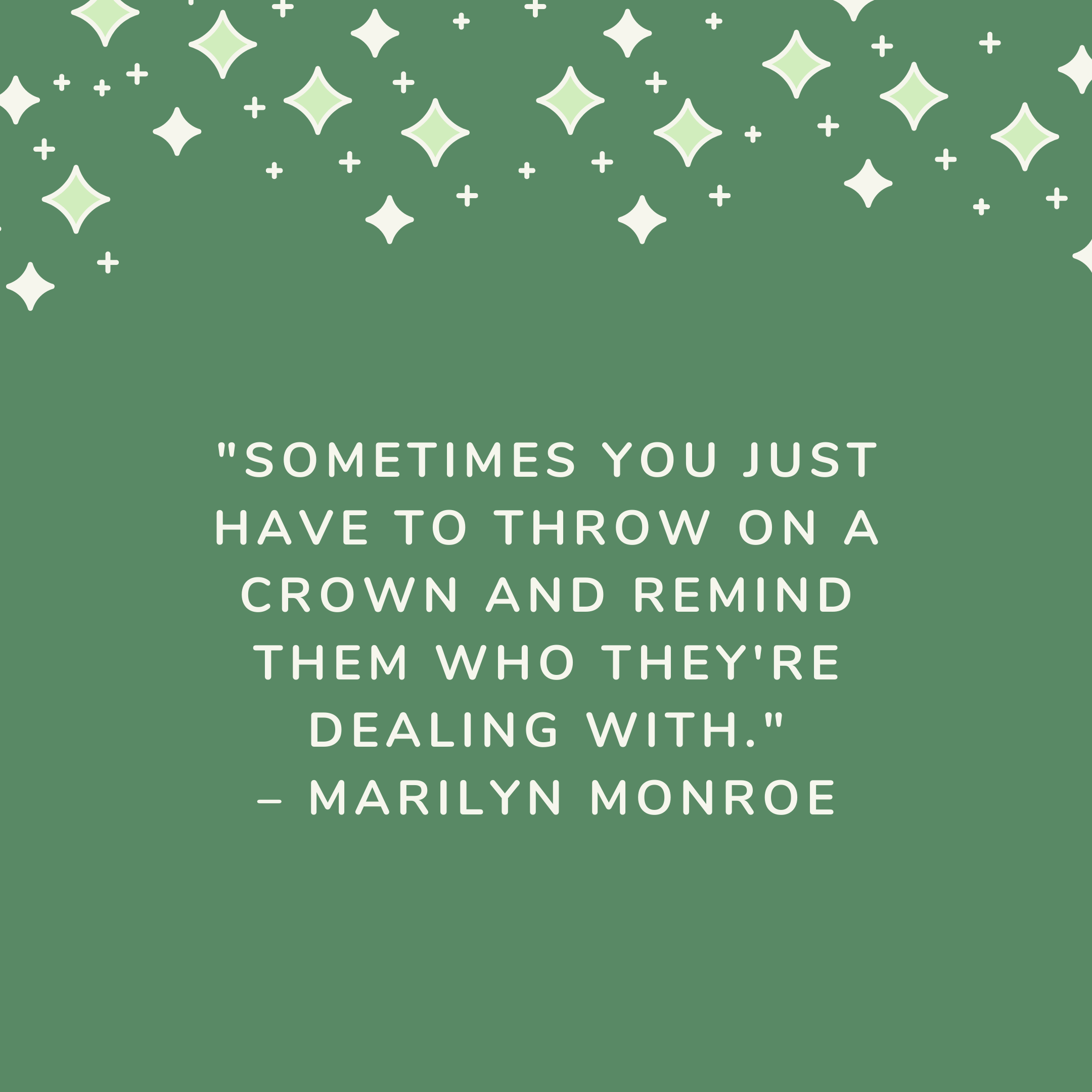 """""""Sometimes you just have to throw on a crown and remind them who they're dealing with."""" –Marilyn Monroe"""