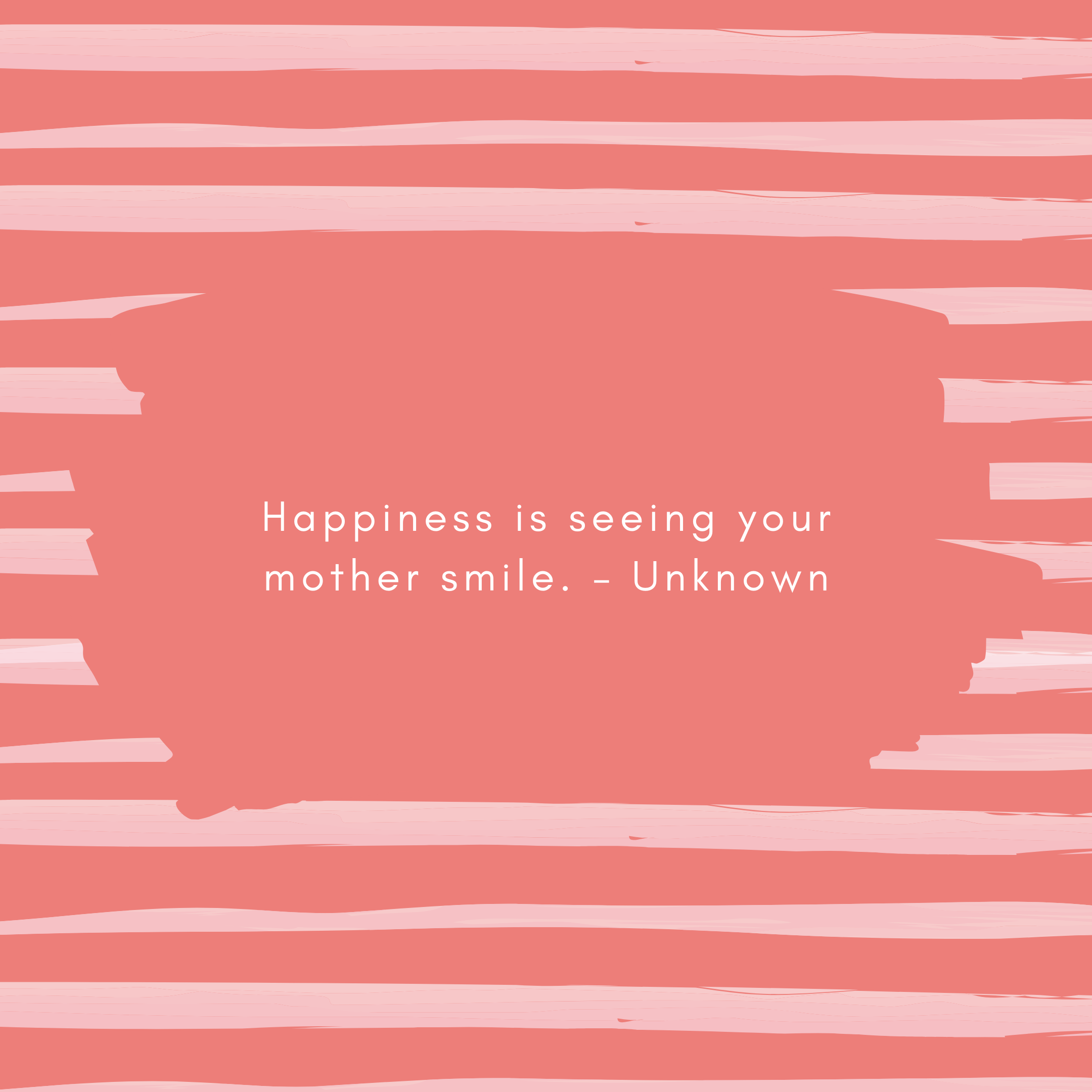 Happiness is seeing your mother smile. – Unknown
