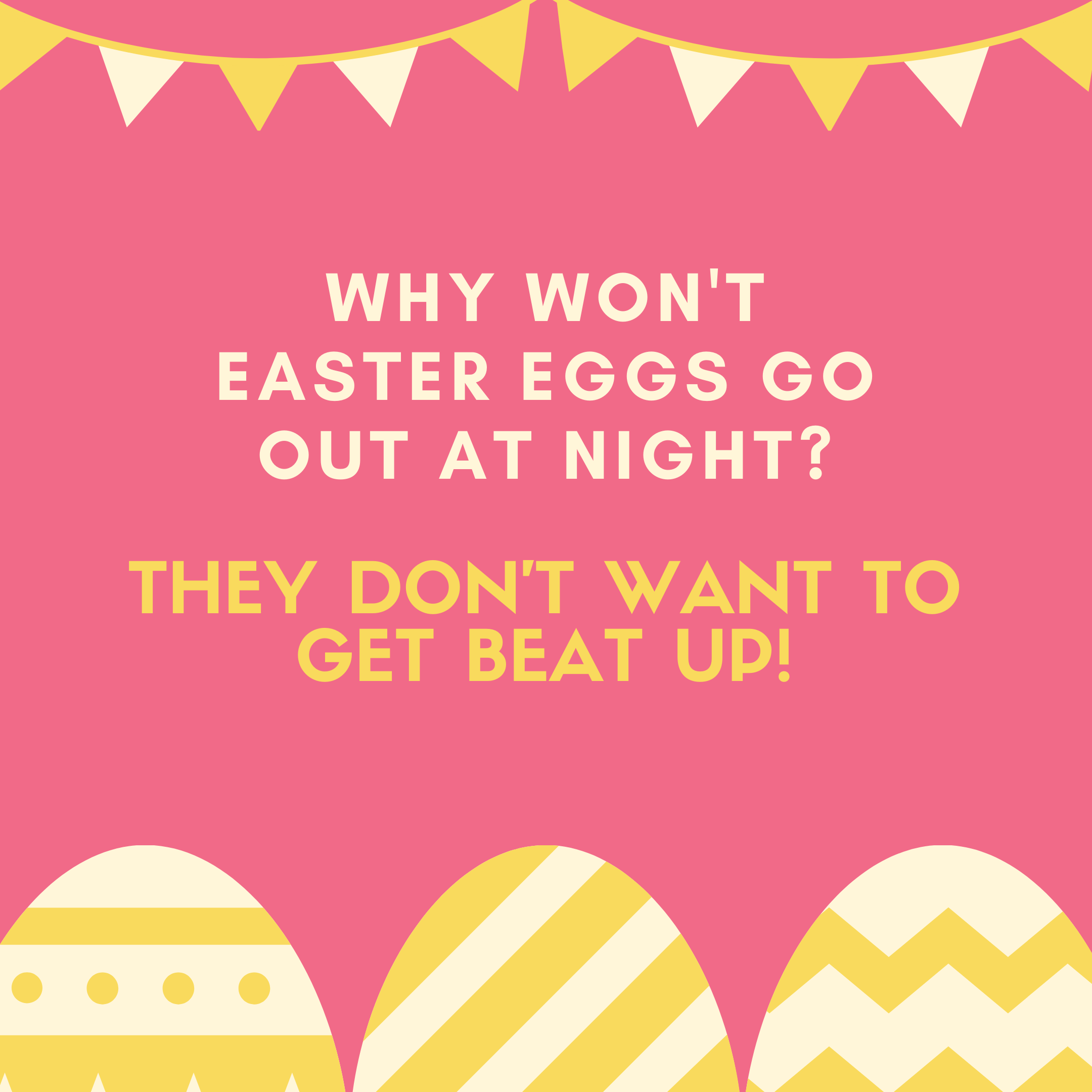 Why won't Easter eggs go out at night? They don't want to get beat up!