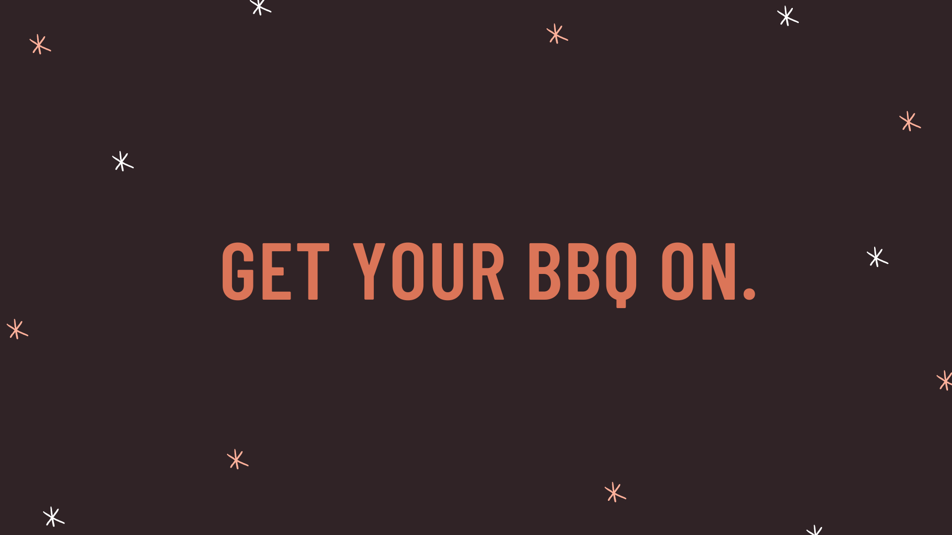 """""""Get your BBQ on."""""""
