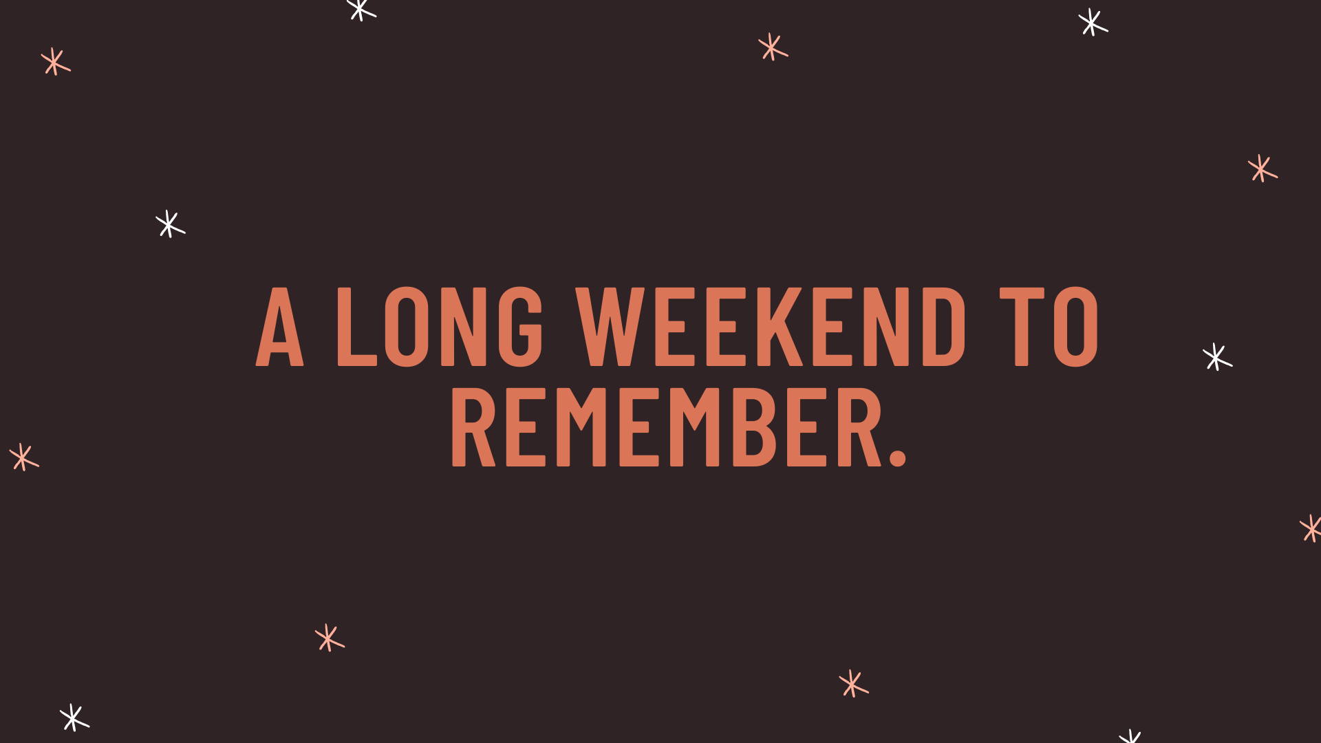 """""""A long weekend to remember."""""""