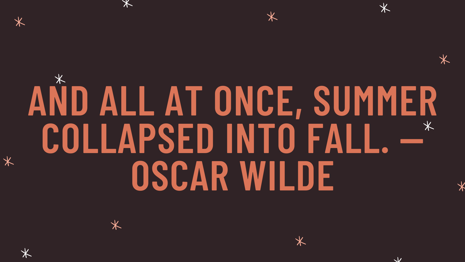 """""""And all at once, summer collapsed into fall."""" — Oscar Wilde"""