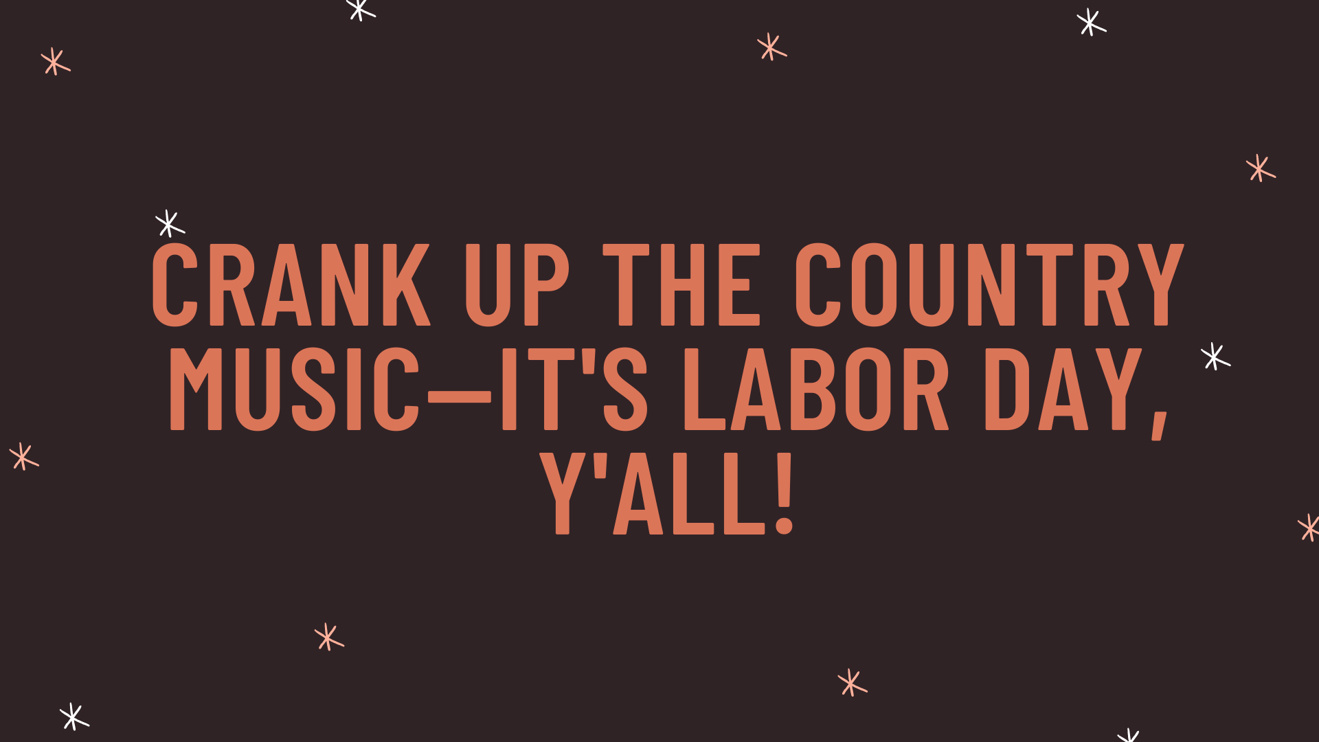 """""""Crank up the country music—it's Labor Day, y'all!"""""""