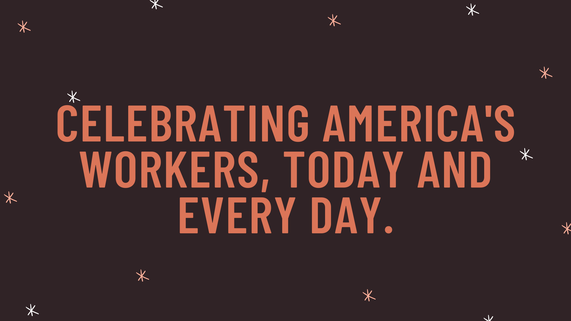 """""""Celebrating America's workers, today and every day."""""""