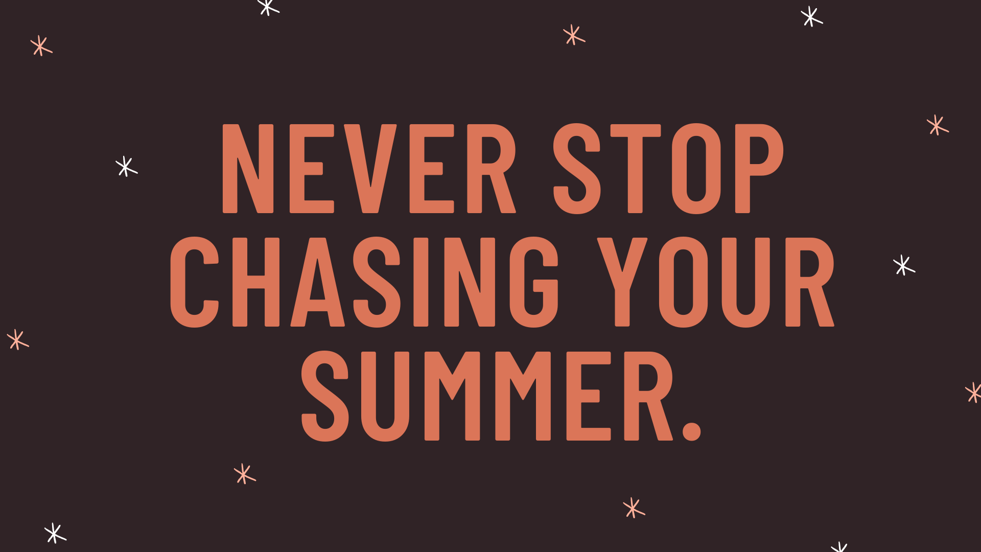 """""""Never stop chasing your summer."""""""