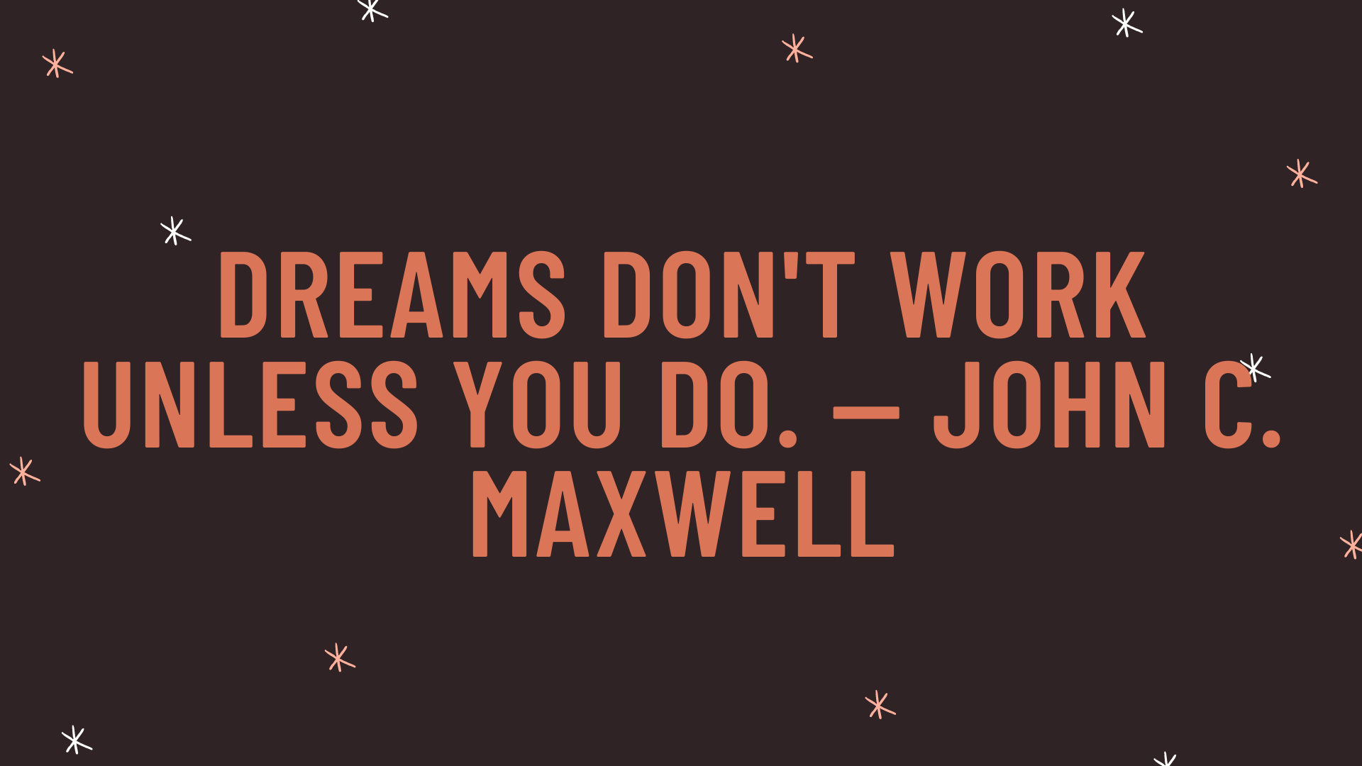 """""""Dreams don't work unless you do."""" — John C. Maxwell"""