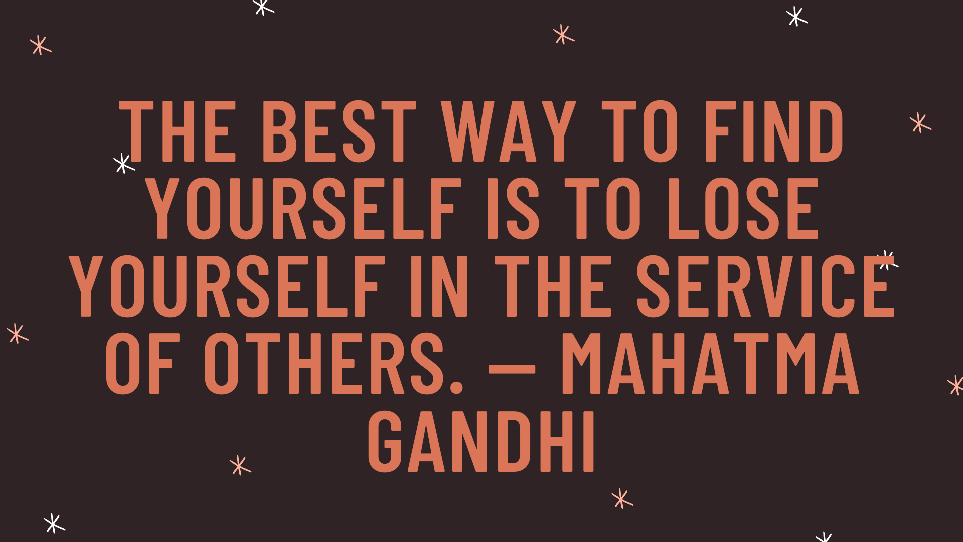 """""""The best way to find yourself is to lose yourself in the service of others."""" — Mahatma Gandhi"""