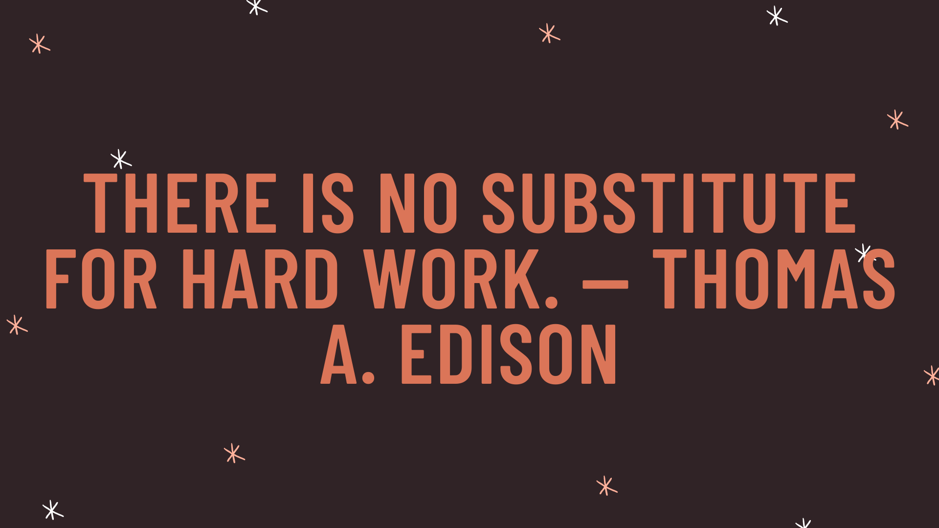 """""""There is no substitute for hard work."""" — Thomas A. Edison"""