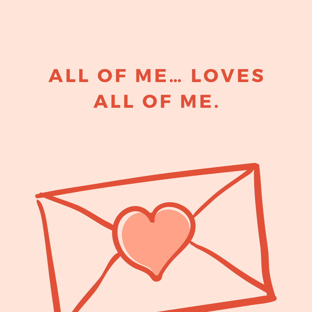 All of me… loves all of me.