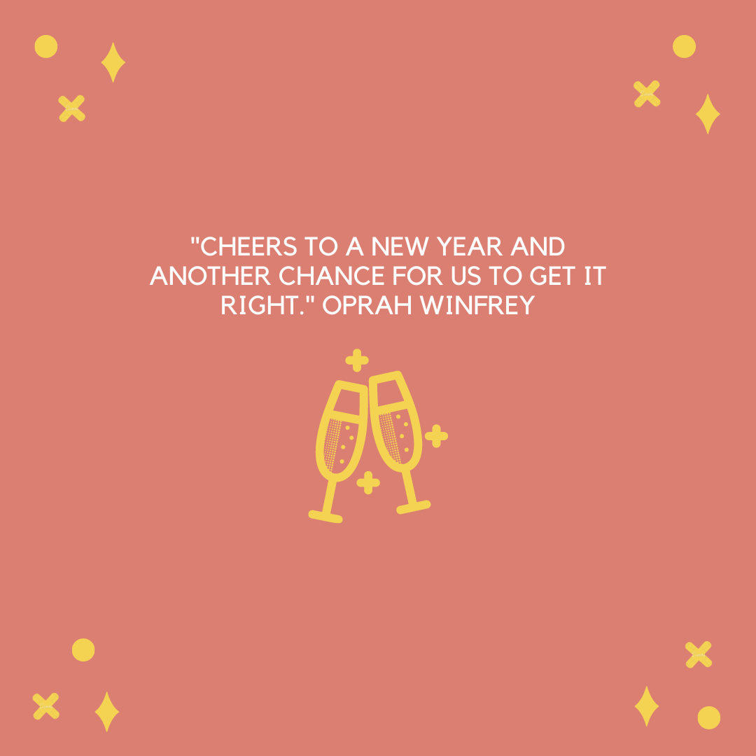 """Cheers to a new year and another chance for us to get it right."" Oprah Winfrey"