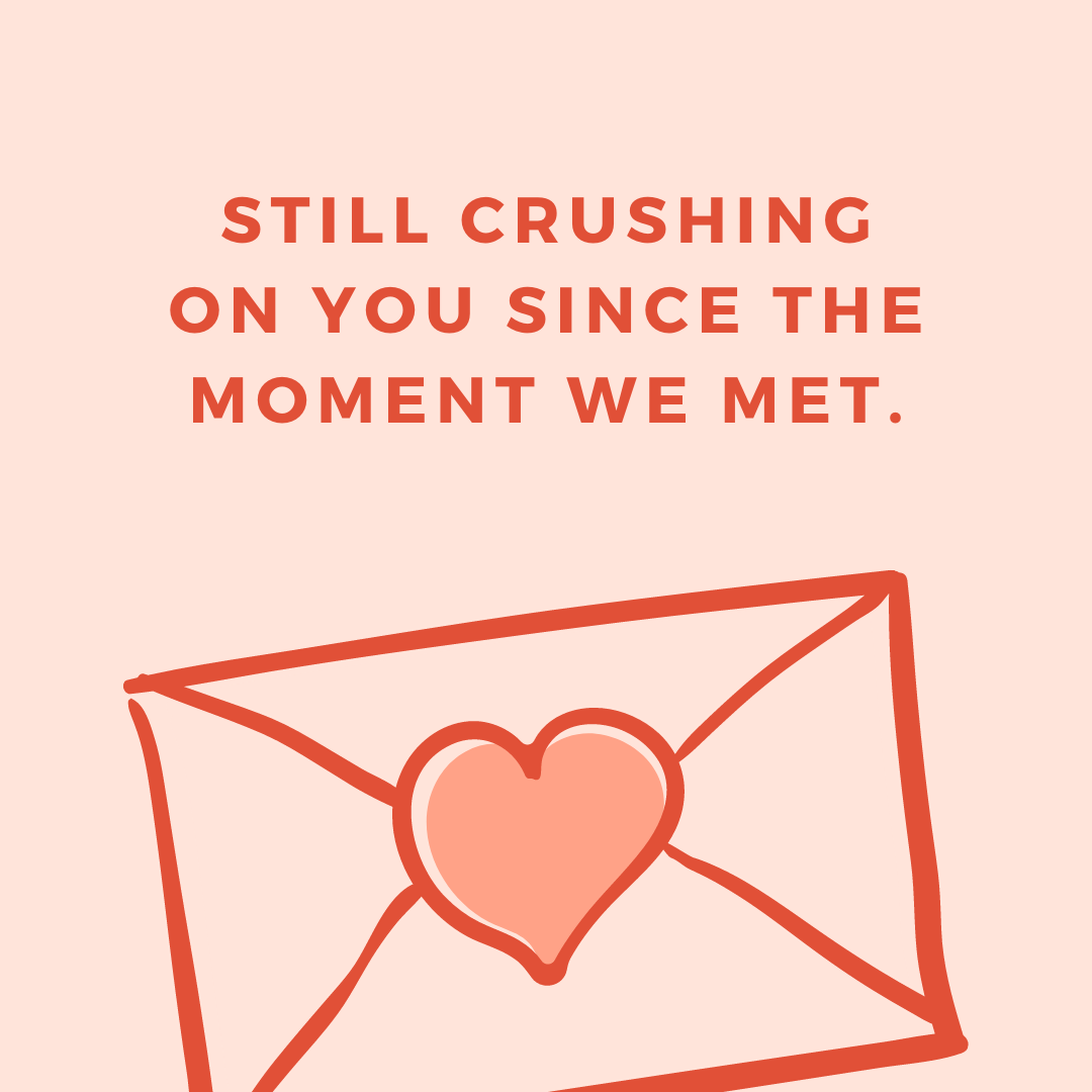 Still crushing on you since the moment we met.