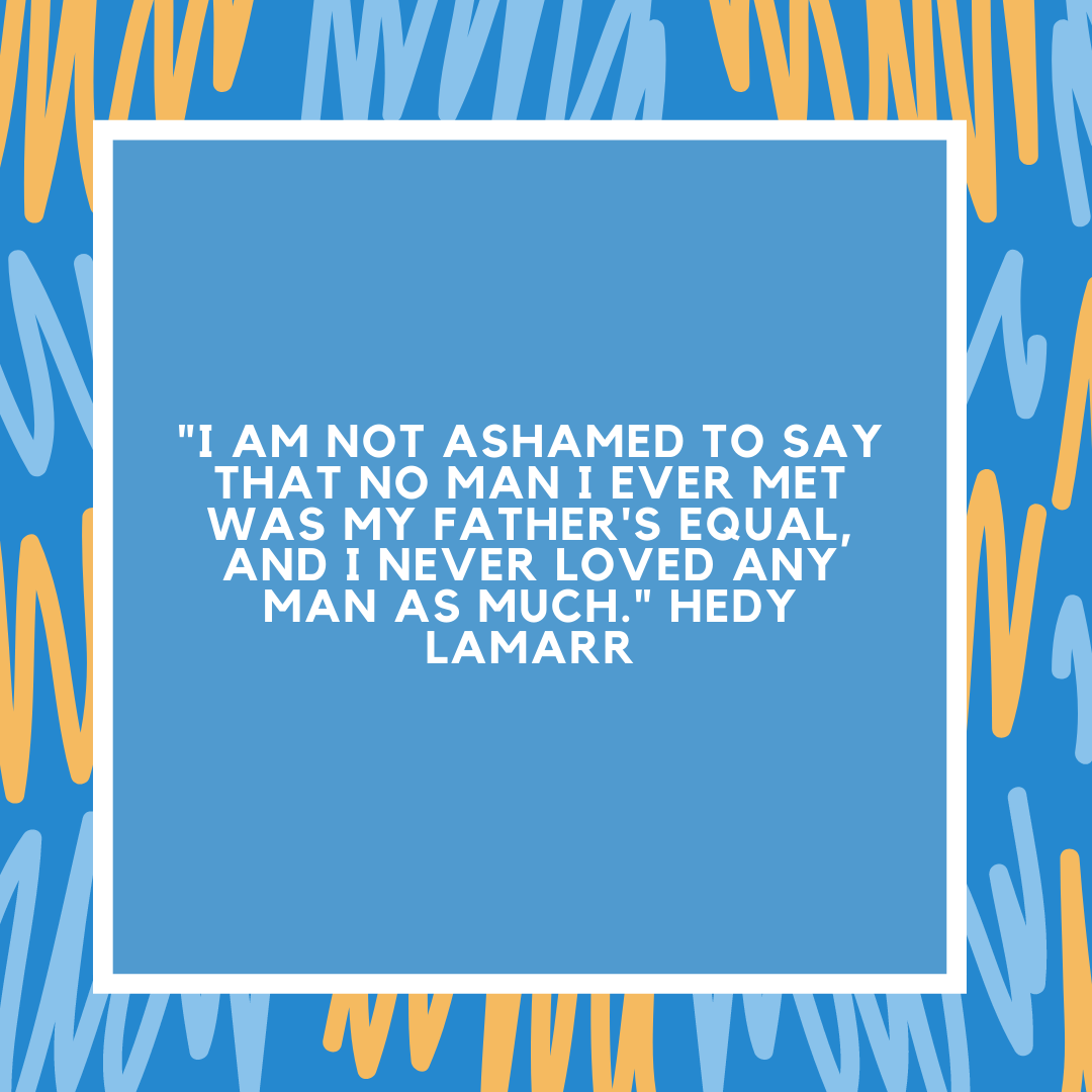 """""""I am not ashamed to say that no man I ever met was my father's equal, and I never loved any man as much."""" Hedy Lamarr"""
