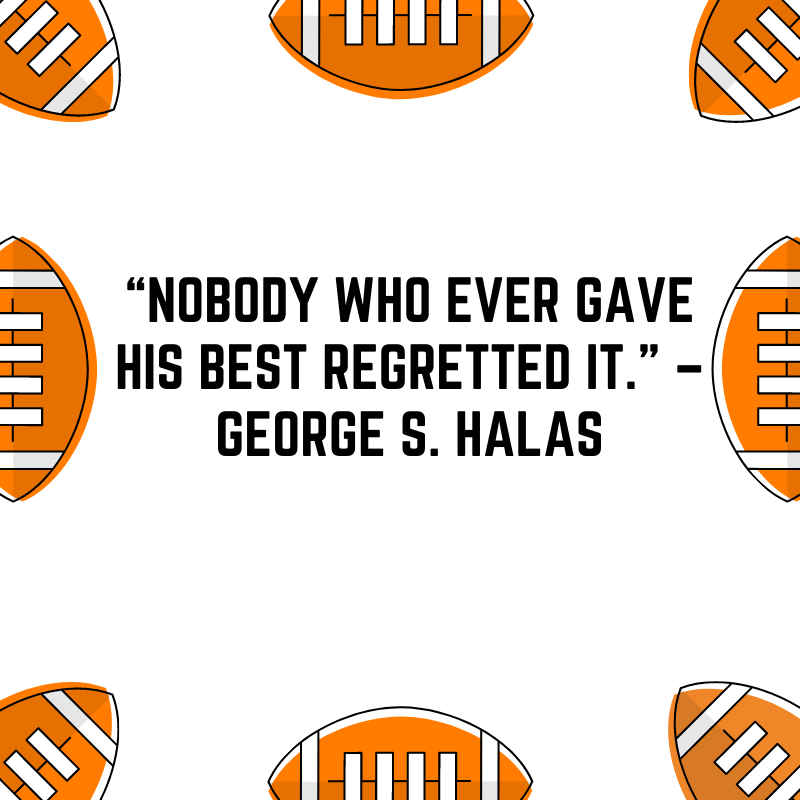 """""""Nobody who ever gave his best regretted it."""" –George S. Halas"""