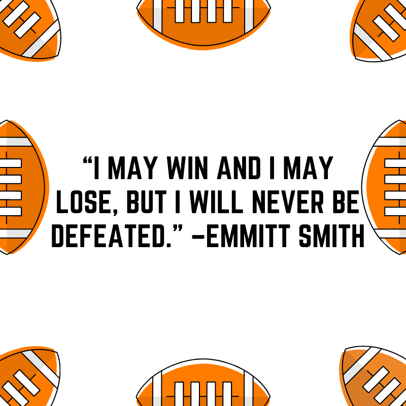 """""""I may win and I may lose, but I will never be defeated."""" –Emmitt Smith"""