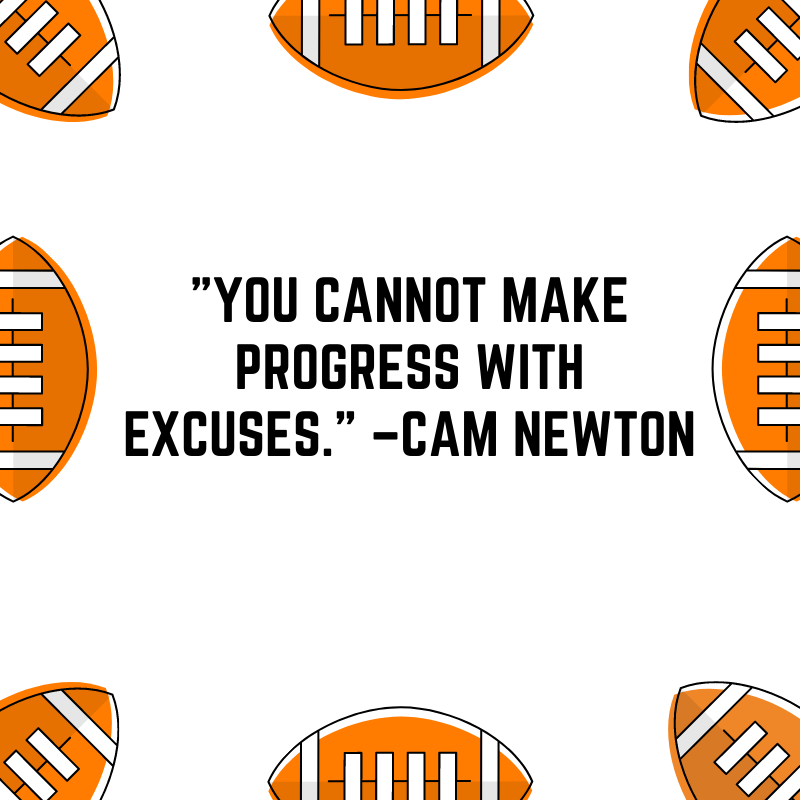 """""""You cannot make progress with excuses."""" –Cam Newton"""