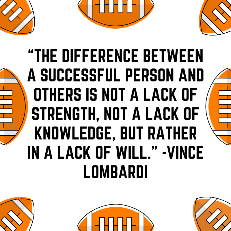 """""""The difference between a successful person and others is not a lack of strength, not a lack of knowledge, but rather in a lack of will."""" -Vince Lombardi"""