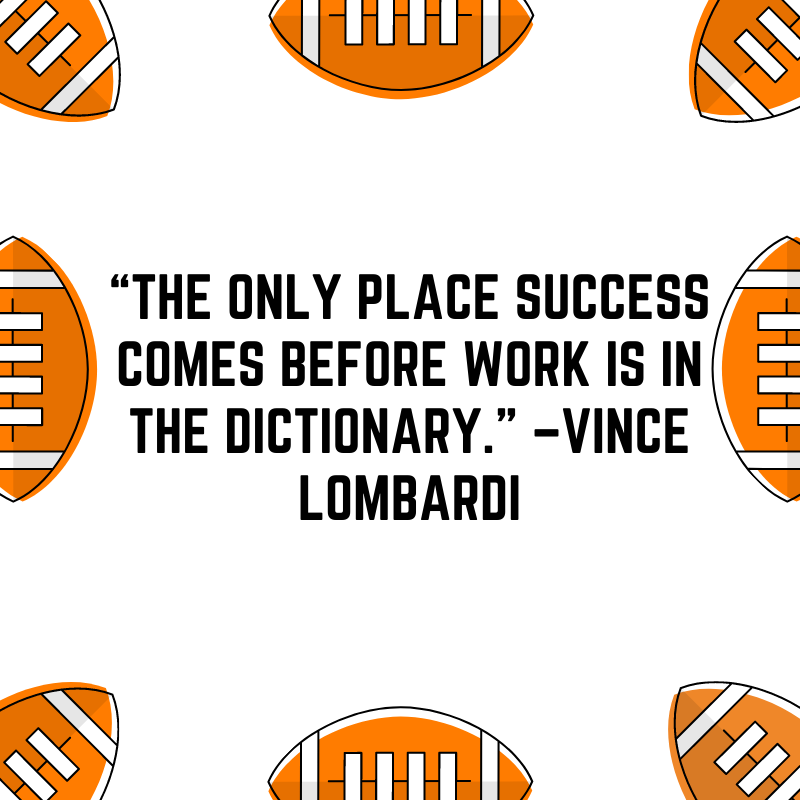 """""""The only place success comes before work is in the dictionary."""" –Vince Lombardi"""