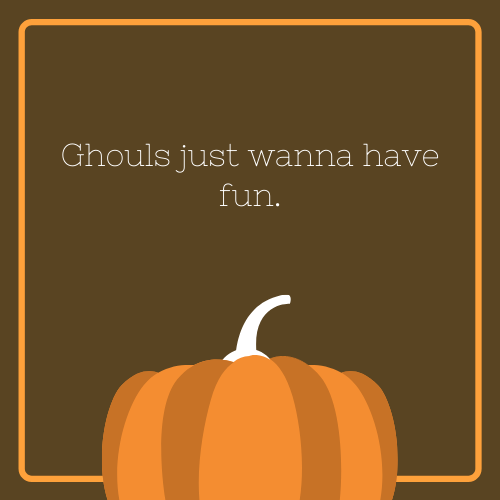 Ghouls Just Wanna Have Fun Halloween Quote