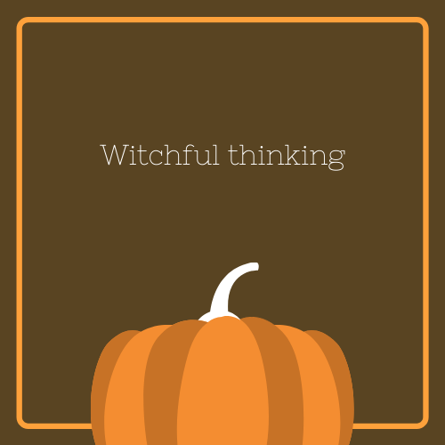 Witchful Thinking Halloween Quote