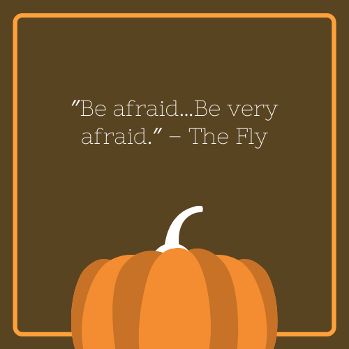 Be Afraid, Be Very Afraid The Fly Movie Halloween Quote