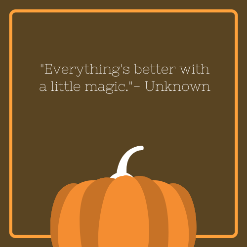 Everything's Better with a Little Magic Halloween Quote