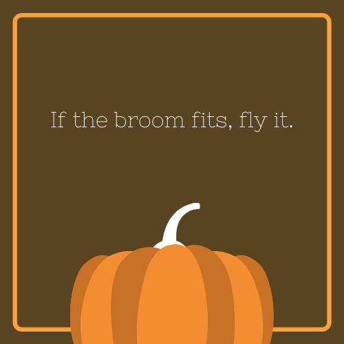 If the Broom Fits, Fly It Halloween Quote