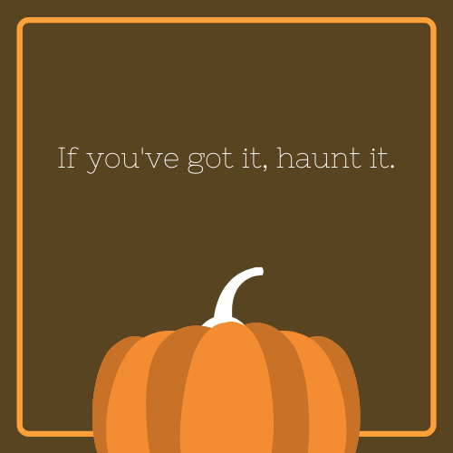 If You've Got It, Flaunt It Halloween Quote