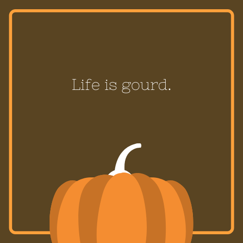 Life Is Gourd Halloween Quote