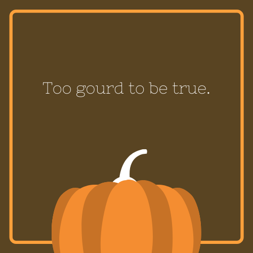 Too Gourd To Be True Halloween Quote