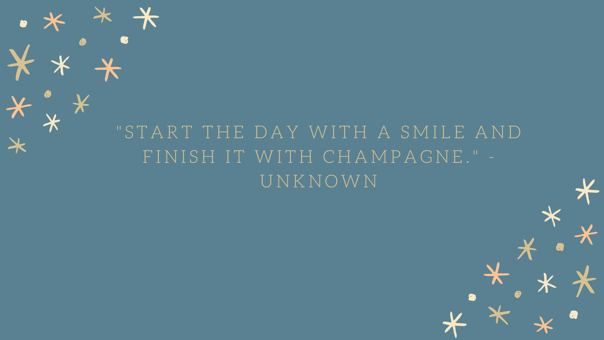 Start the day with a smile and finish it with champagne. | Unknown
