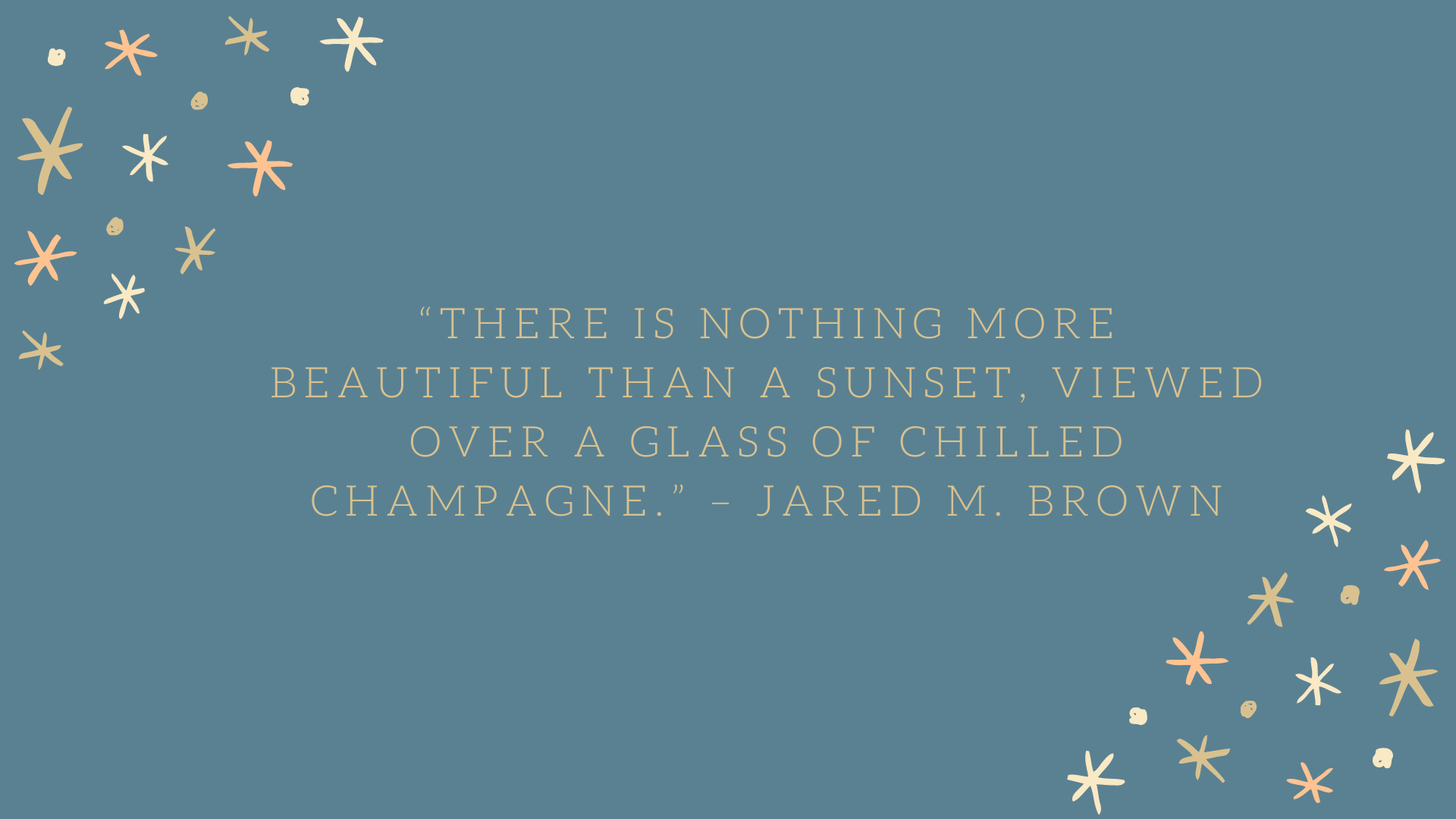 """There is nothing more beautiful than a sunset, viewed over a glass of chilled Champagne."" – Jared M. Brown"